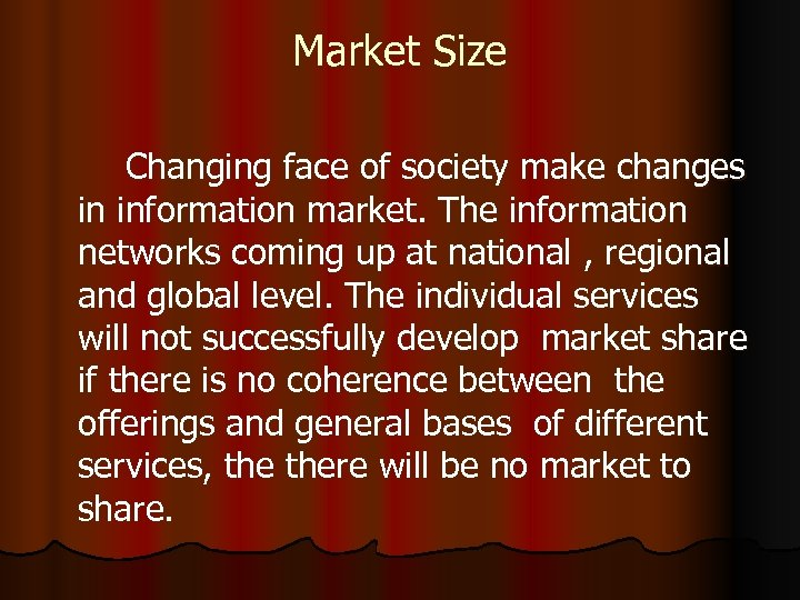 Market Size Changing face of society make changes in information market. The information networks