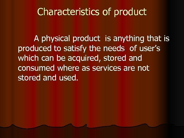 Characteristics of product A physical product is anything that is produced to satisfy the