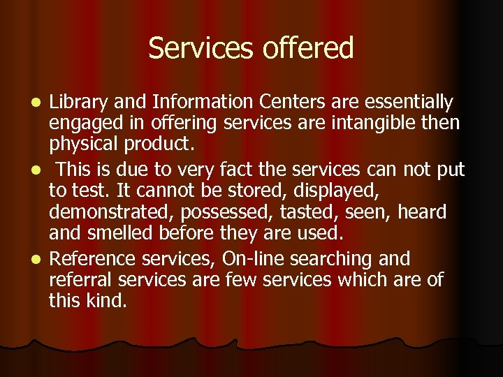 Services offered Library and Information Centers are essentially engaged in offering services are intangible