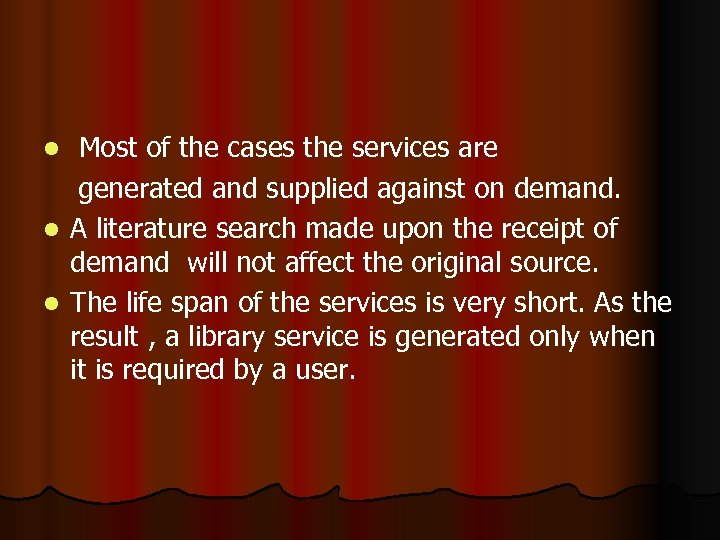 Most of the cases the services are generated and supplied against on demand. l