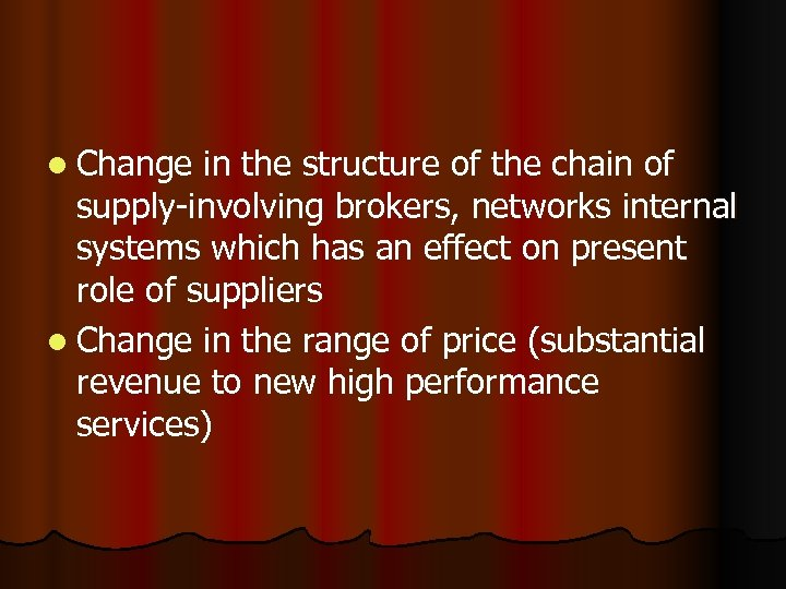 l Change in the structure of the chain of supply-involving brokers, networks internal systems