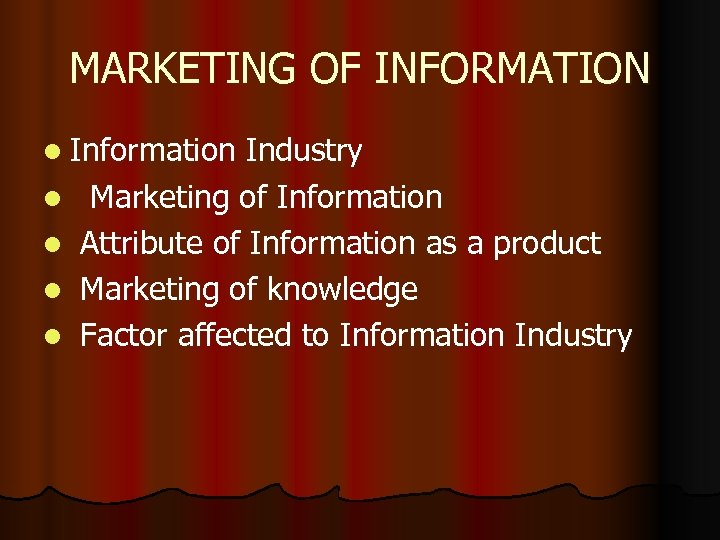 MARKETING OF INFORMATION l Information l l Industry Marketing of Information Attribute of Information