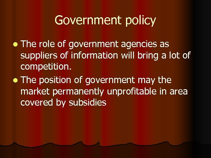 Government policy l The role of government agencies as suppliers of information will bring