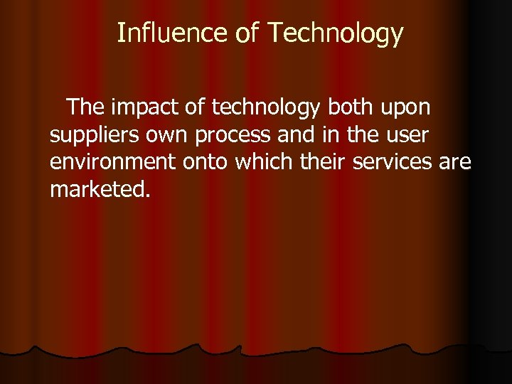 Influence of Technology The impact of technology both upon suppliers own process and in