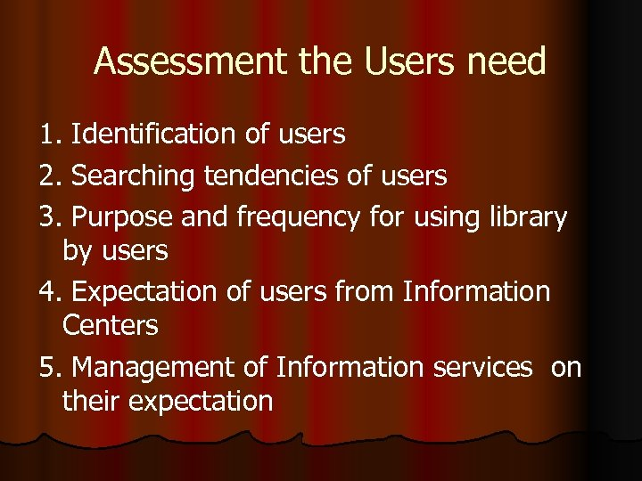 Assessment the Users need 1. Identification of users 2. Searching tendencies of users 3.