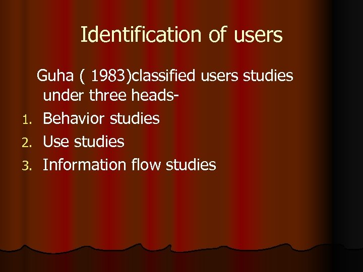 Identification of users Guha ( 1983)classified users studies under three heads 1. Behavior studies