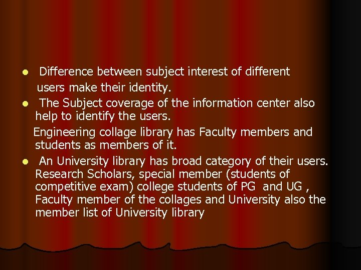 Difference between subject interest of different users make their identity. l The Subject coverage