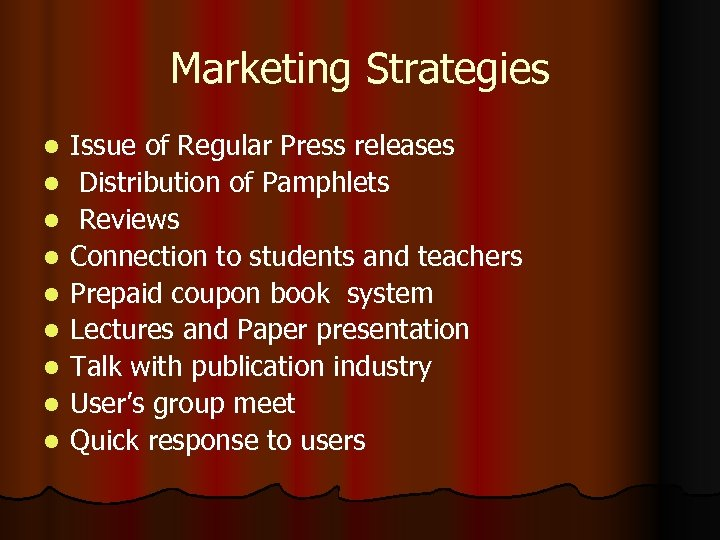 Marketing Strategies l l l l l Issue of Regular Press releases Distribution of