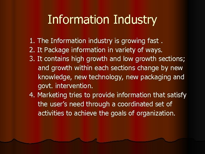 Information Industry 1. The Information industry is growing fast. 2. It Package information in