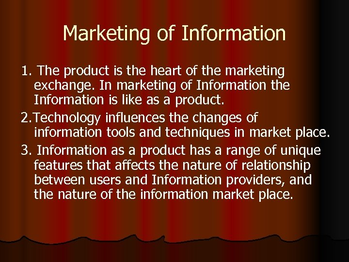 Marketing of Information 1. The product is the heart of the marketing exchange. In