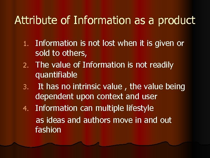 Attribute of Information as a product 1. 2. 3. 4. Information is not lost