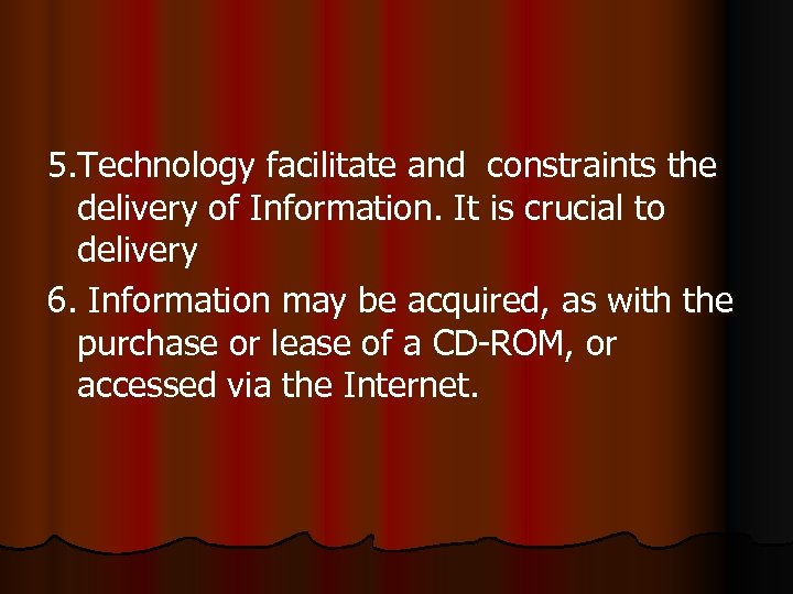 5. Technology facilitate and constraints the delivery of Information. It is crucial to delivery