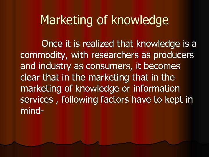 Marketing of knowledge Once it is realized that knowledge is a commodity, with researchers