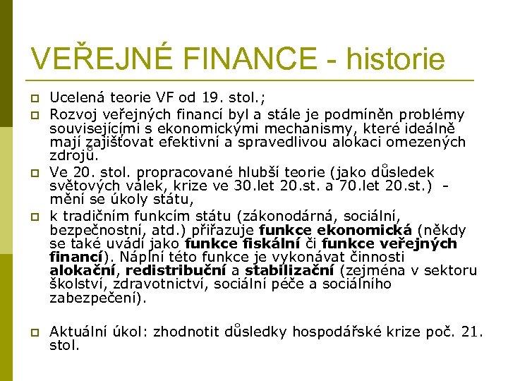 VEŘEJNÉ FINANCE - historie p p p Ucelená teorie VF od 19. stol. ;