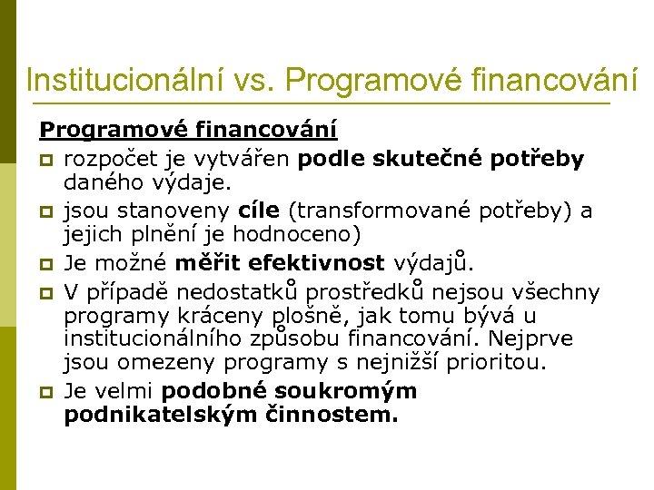 Institucionální vs. Programové financování p rozpočet je vytvářen podle skutečné potřeby daného výdaje. p