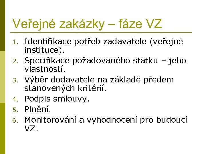 Veřejné zakázky – fáze VZ 1. 2. 3. 4. 5. 6. Identifikace potřeb zadavatele