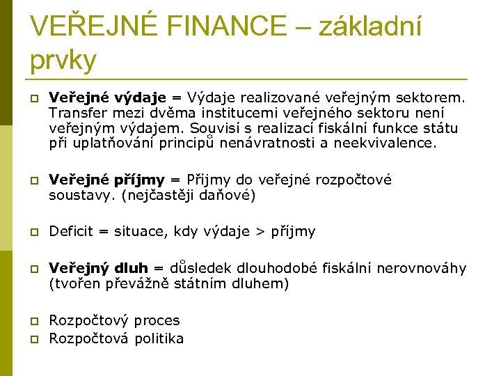 VEŘEJNÉ FINANCE – základní prvky p Veřejné výdaje = Výdaje realizované veřejným sektorem. Transfer