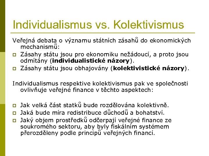 Individualismus vs. Kolektivismus Veřejná debata o významu státních zásahů do ekonomických mechanismů: p Zásahy