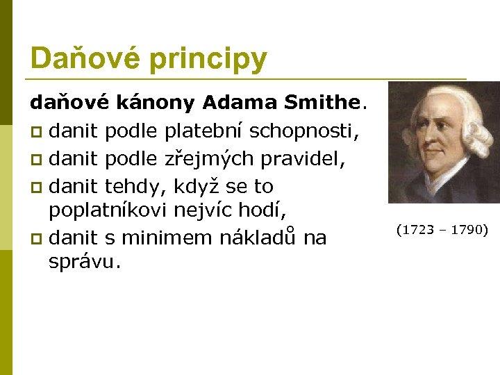 Daňové principy daňové kánony Adama Smithe. p danit podle platební schopnosti, p danit podle