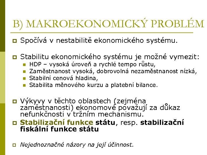 B) MAKROEKONOMICKÝ PROBLÉM p Spočívá v nestabilitě ekonomického systému. p Stabilitu ekonomického systému je