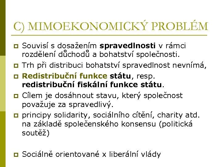 C) MIMOEKONOMICKÝ PROBLÉM p p p Souvisí s dosažením spravedlnosti v rámci rozdělení důchodů