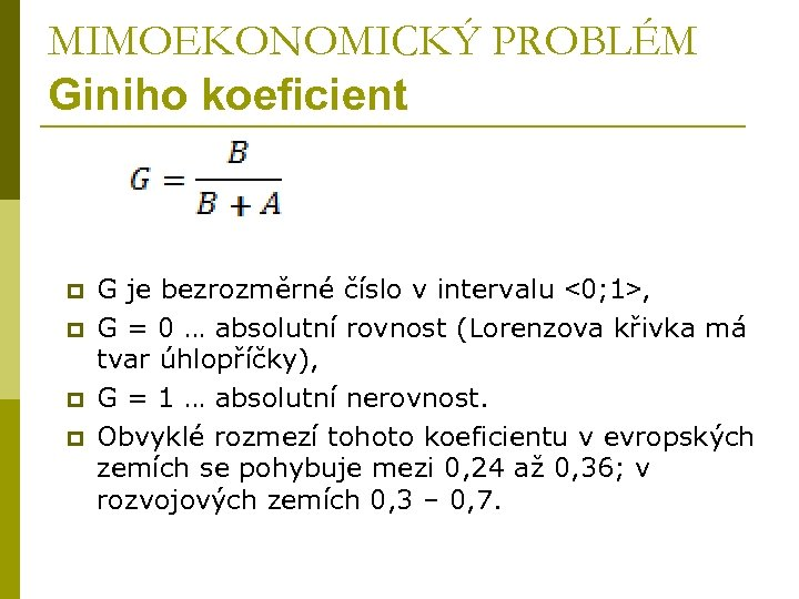 MIMOEKONOMICKÝ PROBLÉM Giniho koeficient p p G je bezrozměrné číslo v intervalu ˂0; 1˃,