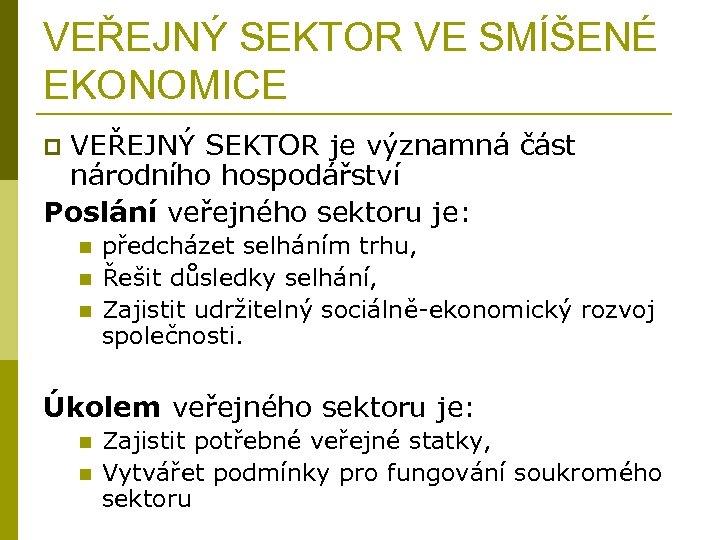VEŘEJNÝ SEKTOR VE SMÍŠENÉ EKONOMICE VEŘEJNÝ SEKTOR je významná část národního hospodářství Poslání veřejného