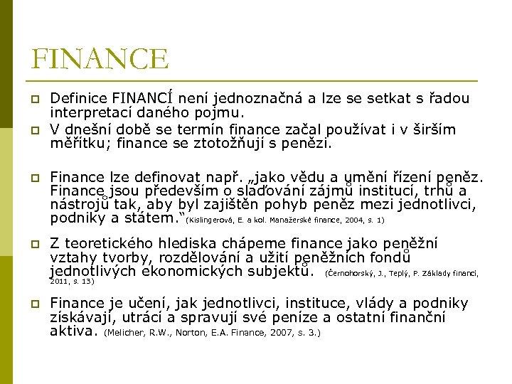 FINANCE p p Definice FINANCÍ není jednoznačná a lze se setkat s řadou interpretací