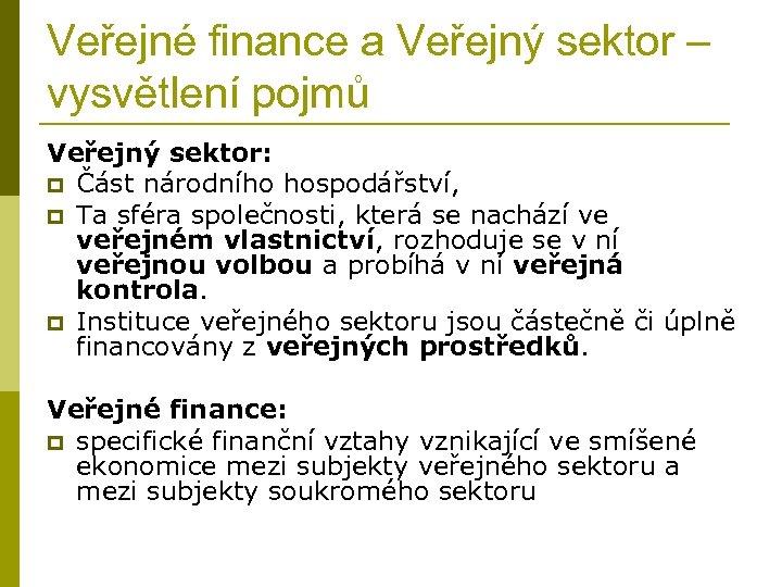 Veřejné finance a Veřejný sektor – vysvětlení pojmů Veřejný sektor: p Část národního hospodářství,