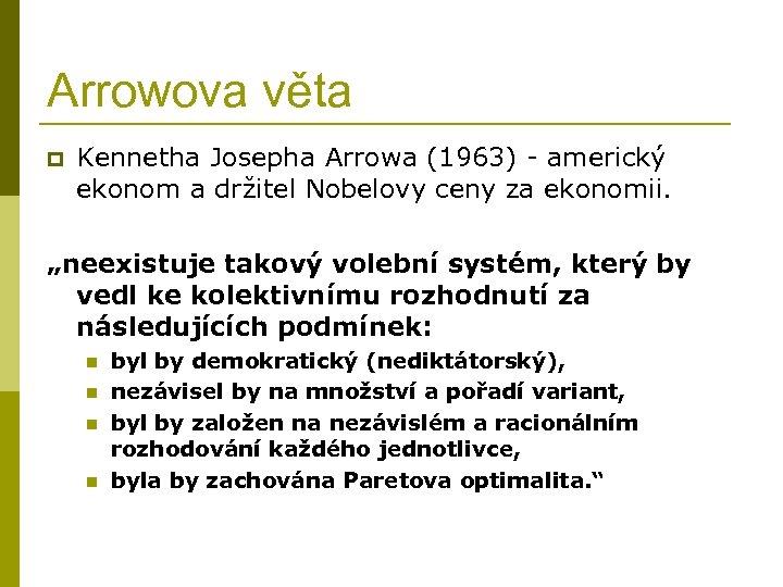 Arrowova věta p Kennetha Josepha Arrowa (1963) - americký ekonom a držitel Nobelovy ceny