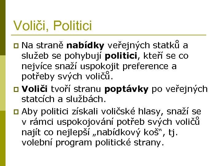 Voliči, Politici Na straně nabídky veřejných statků a služeb se pohybují politici, kteří se