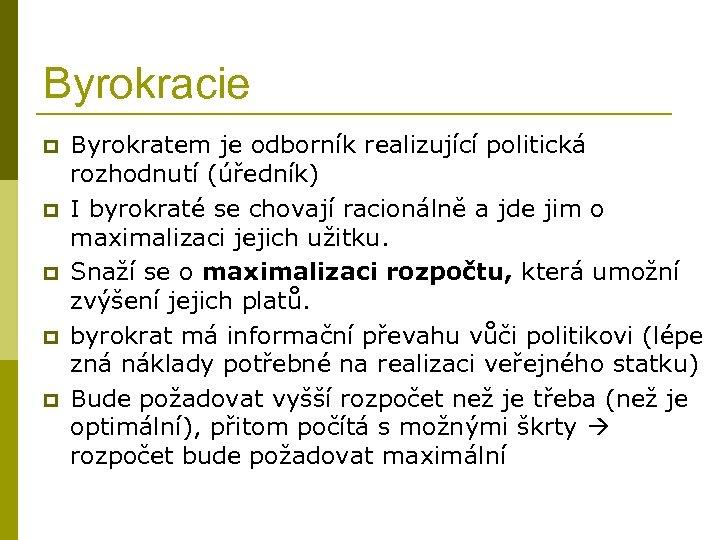 Byrokracie p p p Byrokratem je odborník realizující politická rozhodnutí (úředník) I byrokraté se