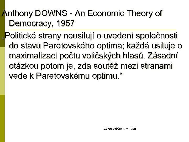 """Anthony DOWNS - An Economic Theory of Democracy, 1957 """"Politické strany neusilují o uvedení"""