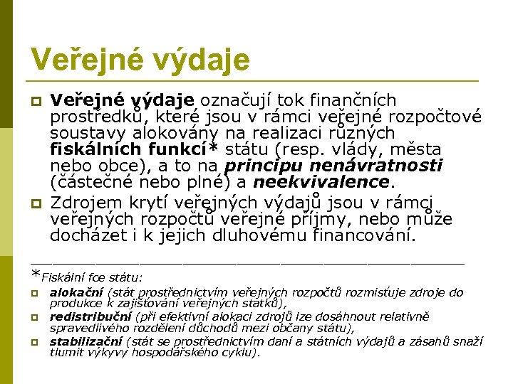 Veřejné výdaje označují tok finančních prostředků, které jsou v rámci veřejné rozpočtové soustavy alokovány