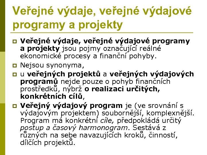 Veřejné výdaje, veřejné výdajové programy a projekty p p Veřejné výdaje, veřejné výdajové programy