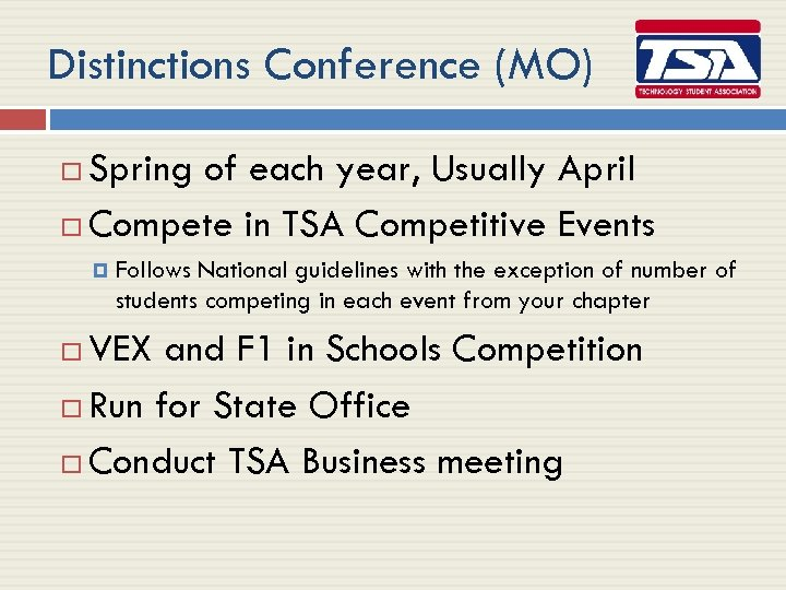 Distinctions Conference (MO) Spring of each year, Usually April Compete in TSA Competitive Events