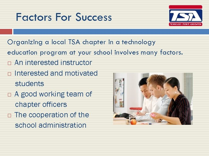 Factors For Success Organizing a local TSA chapter in a technology education program at