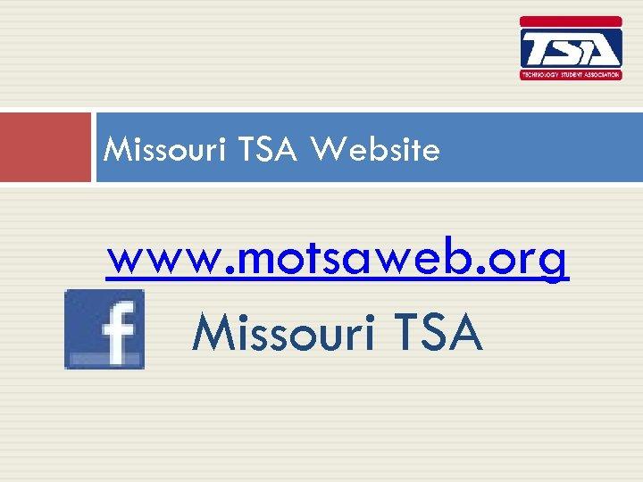 Missouri TSA Website www. motsaweb. org Missouri TSA