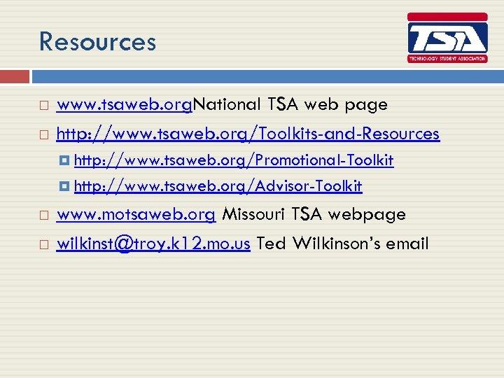 Resources www. tsaweb. org. National TSA web page http: //www. tsaweb. org/Toolkits-and-Resources http: //www.