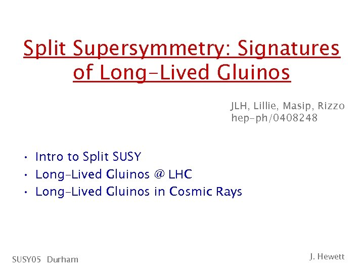 Split Supersymmetry: Signatures of Long-Lived Gluinos JLH, Lillie, Masip, Rizzo hep-ph/0408248 • Intro to