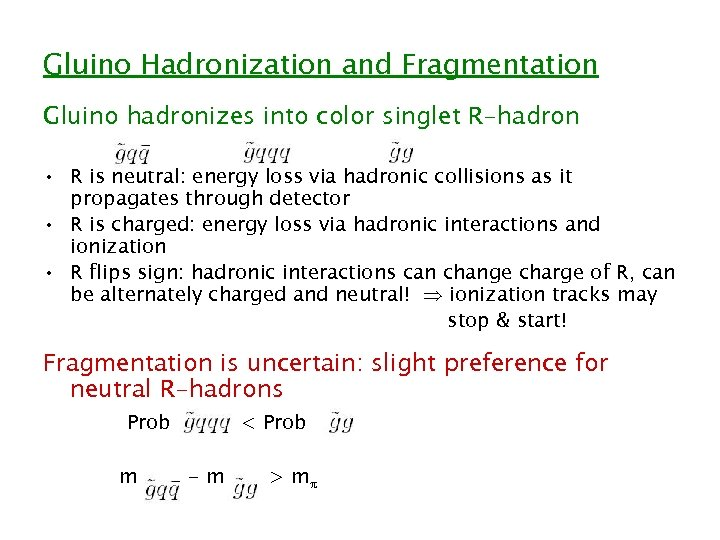 Gluino Hadronization and Fragmentation Gluino hadronizes into color singlet R-hadron • R is neutral: