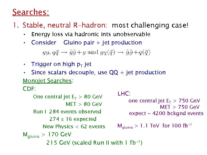 Searches: 1. Stable, neutral R-hadron: most challenging case! • Energy loss via hadronic ints