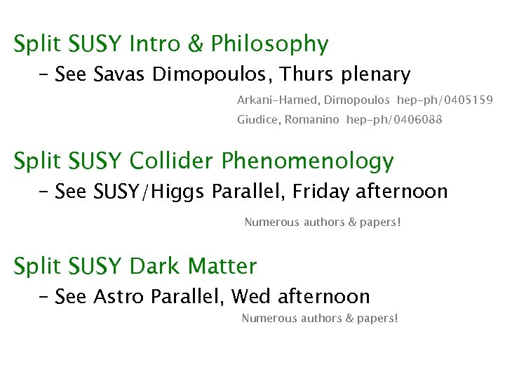 Split SUSY Intro & Philosophy – See Savas Dimopoulos, Thurs plenary Arkani-Hamed, Dimopoulos hep-ph/0405159