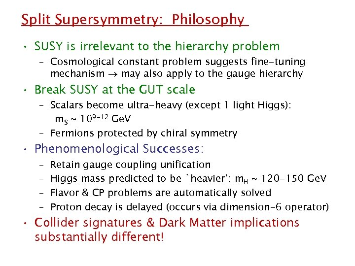Split Supersymmetry: Philosophy • SUSY is irrelevant to the hierarchy problem – Cosmological constant