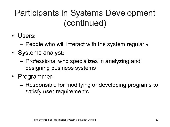 Participants in Systems Development (continued) • Users: – People who will interact with the