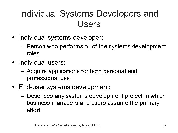 Individual Systems Developers and Users • Individual systems developer: – Person who performs all