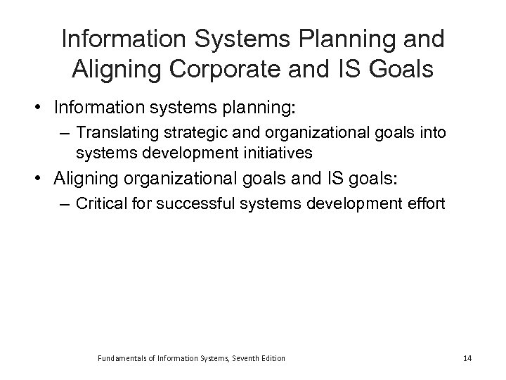 Information Systems Planning and Aligning Corporate and IS Goals • Information systems planning: –