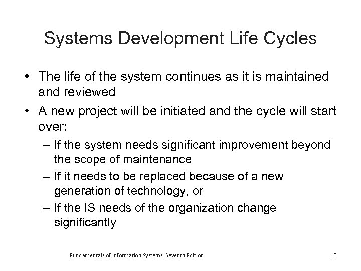 Systems Development Life Cycles • The life of the system continues as it is