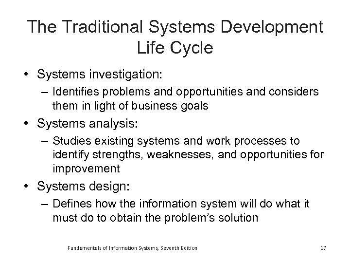 The Traditional Systems Development Life Cycle • Systems investigation: – Identifies problems and opportunities