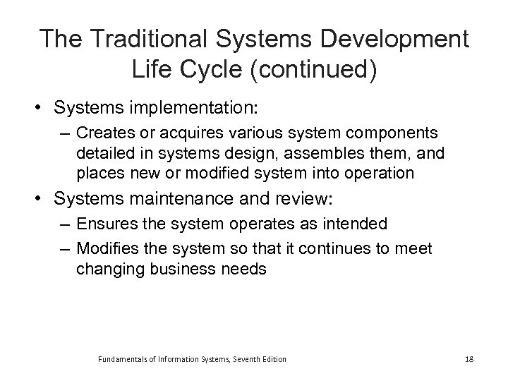 The Traditional Systems Development Life Cycle (continued) • Systems implementation: – Creates or acquires